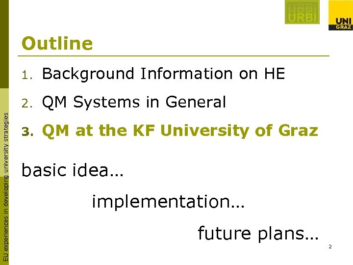 Outline Background Information on HE 2. EU experiences in developing university strategies 1. QM