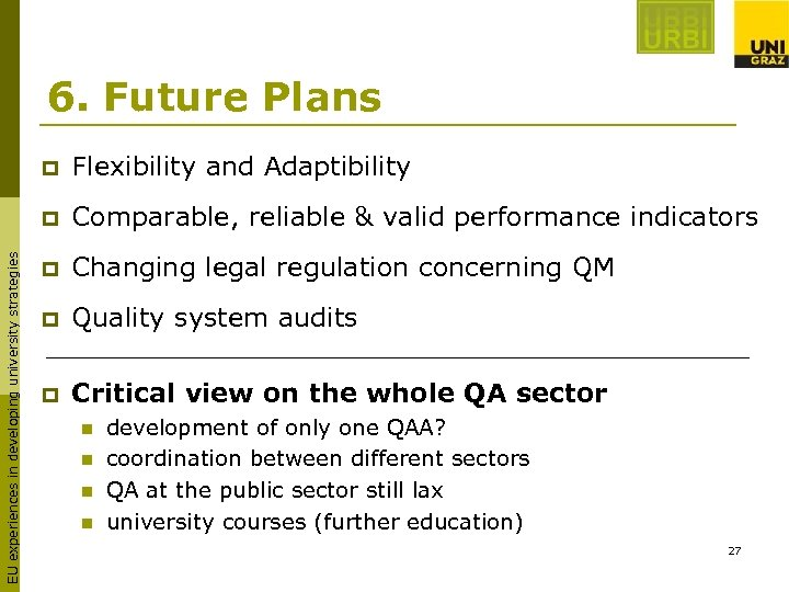 6. Future Plans Flexibility and Adaptibility p EU experiences in developing university strategies p