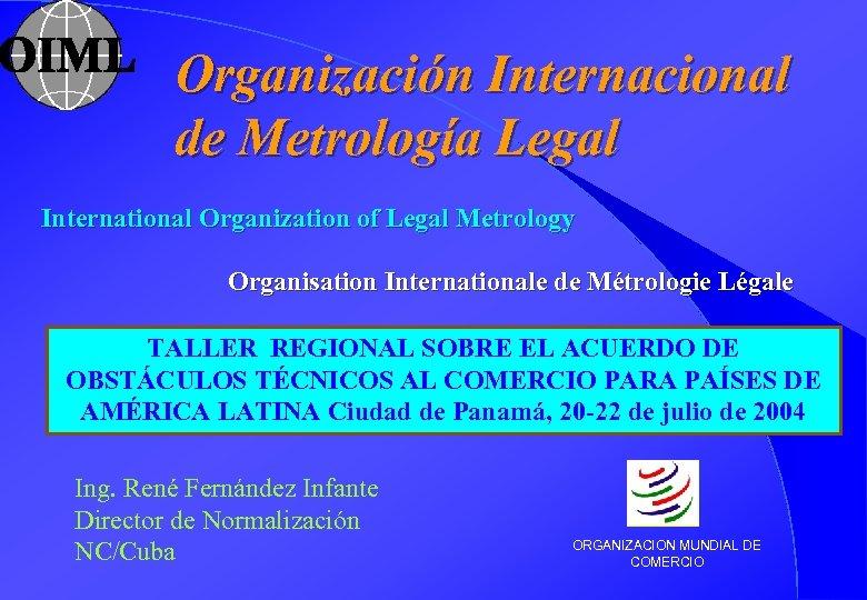 Organización Internacional de Metrología Legal International Organization of Legal Metrology Organisation Internationale de Métrologie