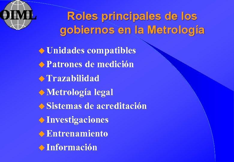 Roles principales de los gobiernos en la Metrología u Unidades compatibles u Patrones de