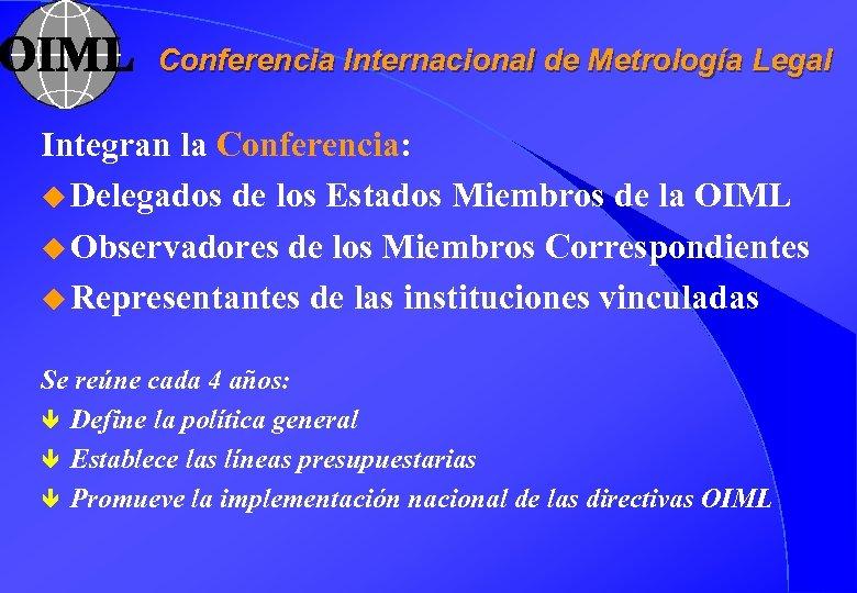 Conferencia Internacional de Metrología Legal Integran la Conferencia: u Delegados de los Estados Miembros