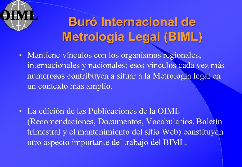 Buró Internacional de Metrología Legal (BIML) § Mantiene vínculos con los organismos regionales, internacionales