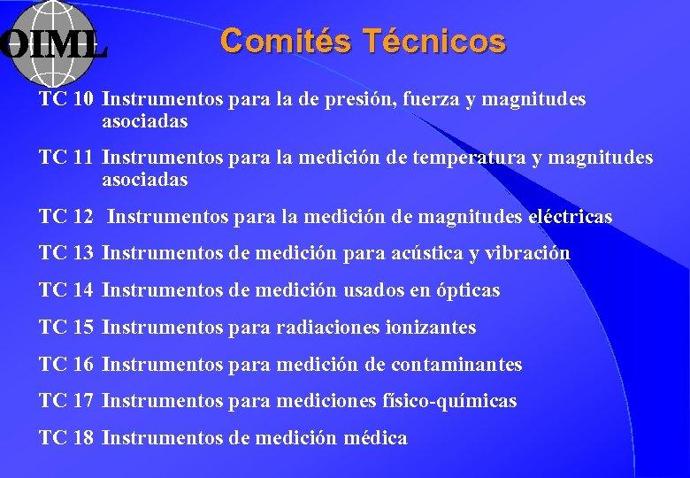 Comités Técnicos TC 10 Instrumentos para la de presión, fuerza y magnitudes asociadas TC