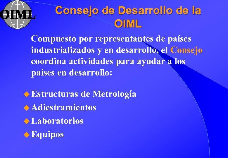 Consejo de Desarrollo de la OIML Compuesto por representantes de países industrializados y en