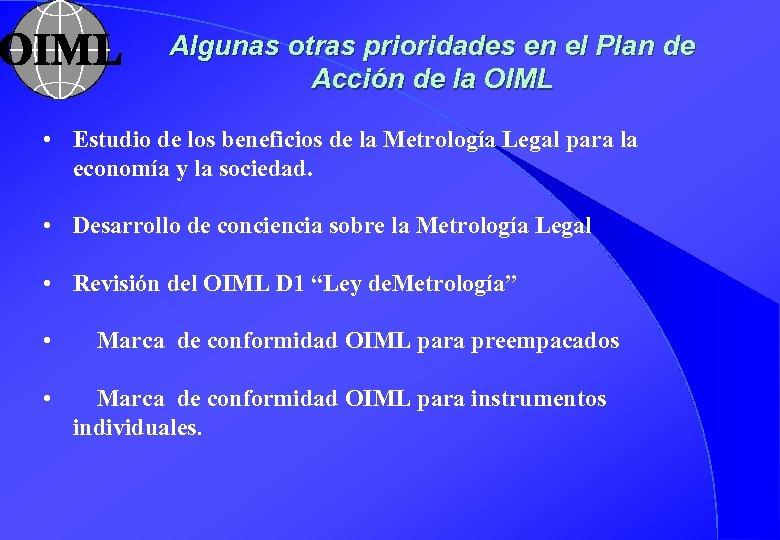 Algunas otras prioridades en el Plan de Acción de la OIML • Estudio de