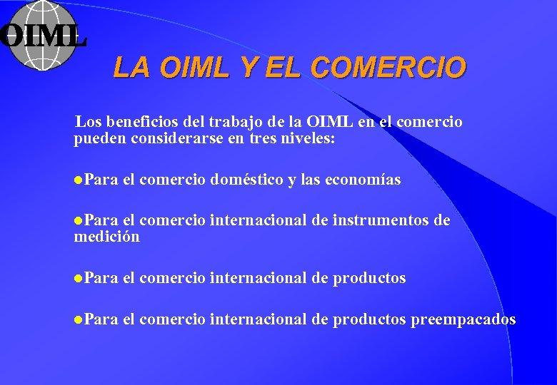LA OIML Y EL COMERCIO Los beneficios del trabajo de la OIML en el