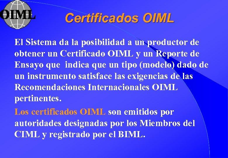 Certificados OIML El Sistema da la posibilidad a un productor de obtener un Certificado