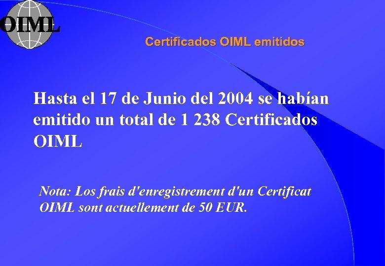 Certificados OIML emitidos Hasta el 17 de Junio del 2004 se habían emitido un