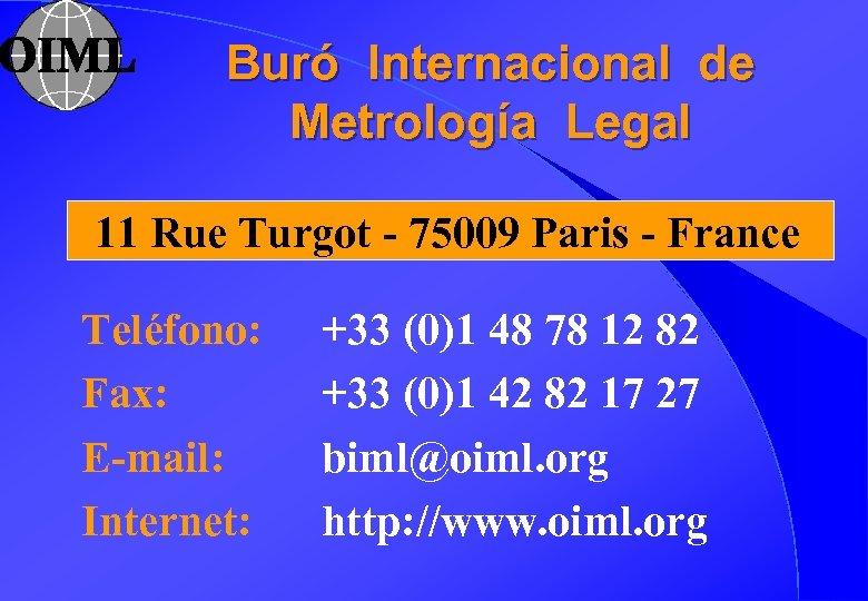 Buró Internacional de Metrología Legal 11 Rue Turgot - 75009 Paris - France Teléfono: