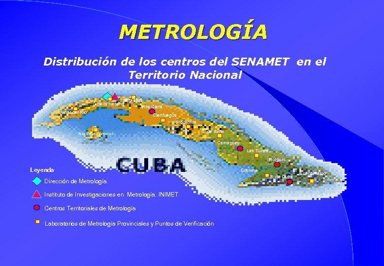 METROLOGÍA Distribución de los centros del SENAMET en el Territorio Nacional Matanzas C de
