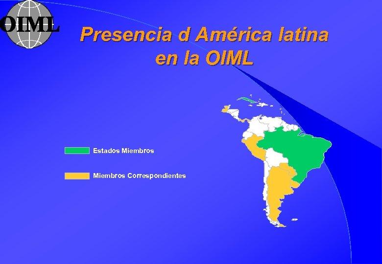 Presencia d América latina en la OIML Estados Miembros Correspondientes