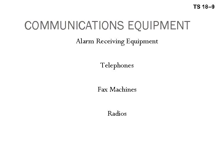 TS 18– 9 COMMUNICATIONS EQUIPMENT Alarm Receiving Equipment Telephones Fax Machines Radios