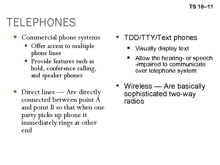 TS 18– 11 TELEPHONES Commercial phone systems Offer access to multiple phone lines Provide