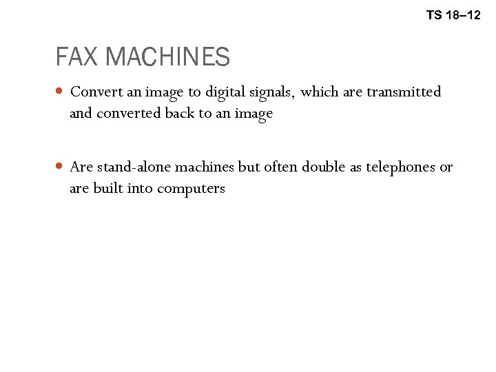 TS 18– 12 FAX MACHINES Convert an image to digital signals, which are transmitted