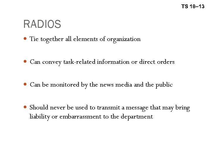TS 18– 13 RADIOS Tie together all elements of organization Can convey task-related information