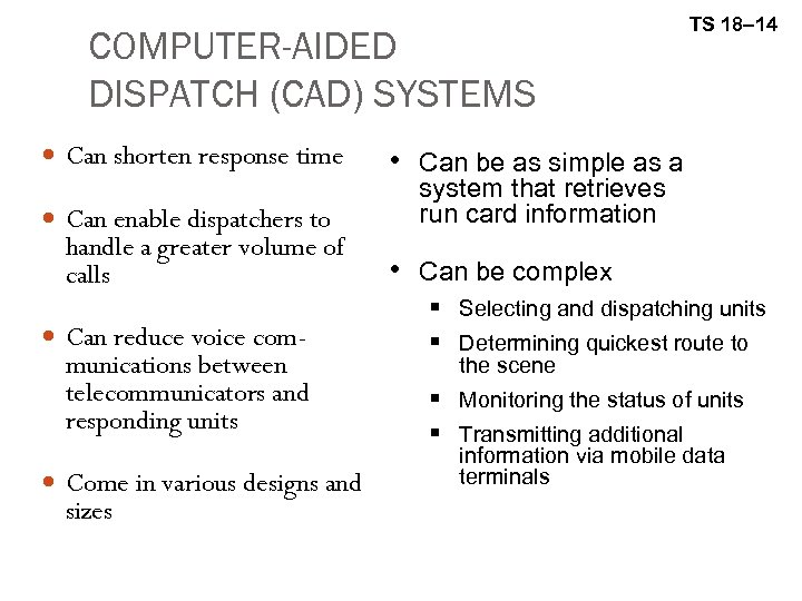 COMPUTER-AIDED DISPATCH (CAD) SYSTEMS Can shorten response time Can enable dispatchers to handle a