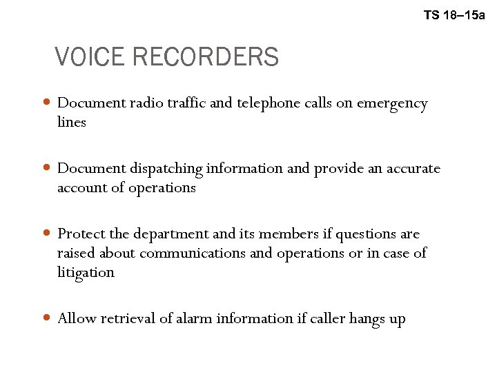 TS 18– 15 a VOICE RECORDERS Document radio traffic and telephone calls on emergency