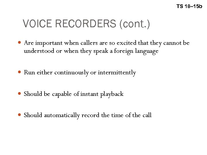 TS 18– 15 b VOICE RECORDERS (cont. ) Are important when callers are so