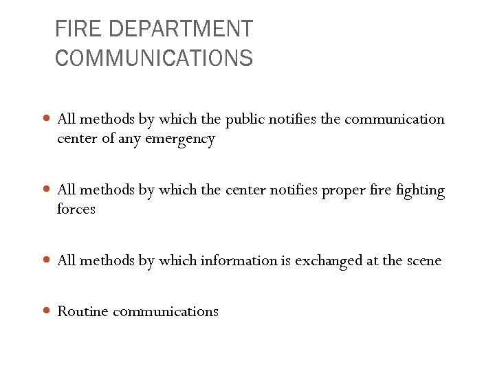 FIRE DEPARTMENT COMMUNICATIONS All methods by which the public notifies the communication center of