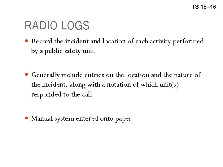 TS 18– 16 RADIO LOGS Record the incident and location of each activity performed
