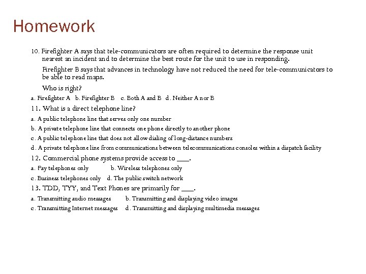 Homework 10. Firefighter A says that tele-communicators are often required to determine the response