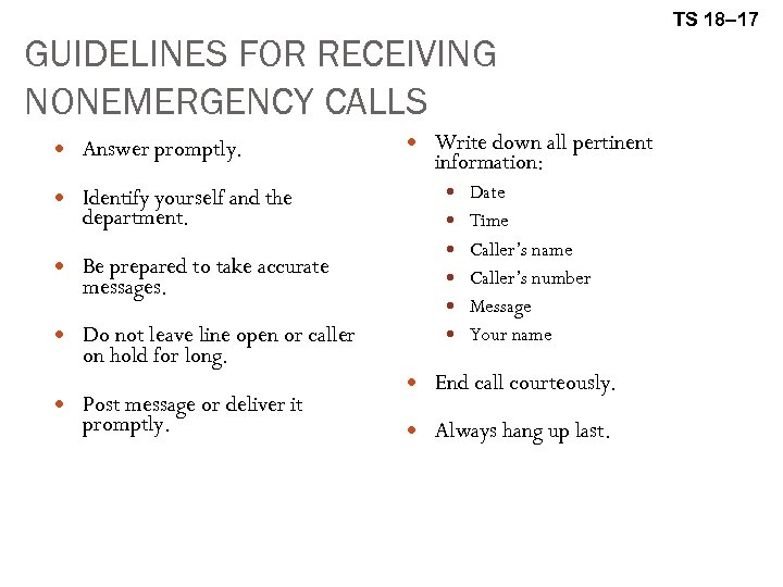 TS 18– 17 GUIDELINES FOR RECEIVING NONEMERGENCY CALLS Answer promptly. Identify yourself and the