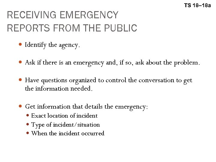 TS 18– 18 a RECEIVING EMERGENCY REPORTS FROM THE PUBLIC Identify the agency. Ask