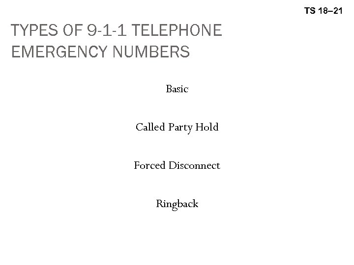TS 18– 21 TYPES OF 9 -1 -1 TELEPHONE EMERGENCY NUMBERS Basic Called Party