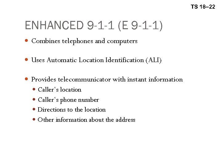 TS 18– 22 ENHANCED 9 -1 -1 (E 9 -1 -1) Combines telephones and