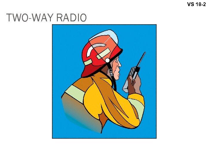 VS 18 -2 TWO-WAY RADIO