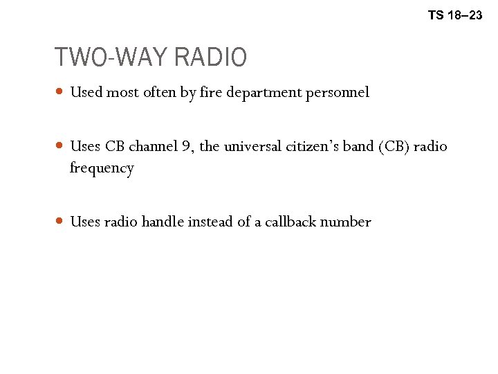 TS 18– 23 TWO-WAY RADIO Used most often by fire department personnel Uses CB