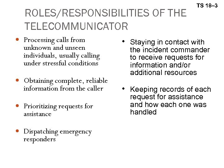 ROLES/RESPONSIBILITIES OF THE TELECOMMUNICATOR Processing calls from unknown and unseen individuals, usually calling under