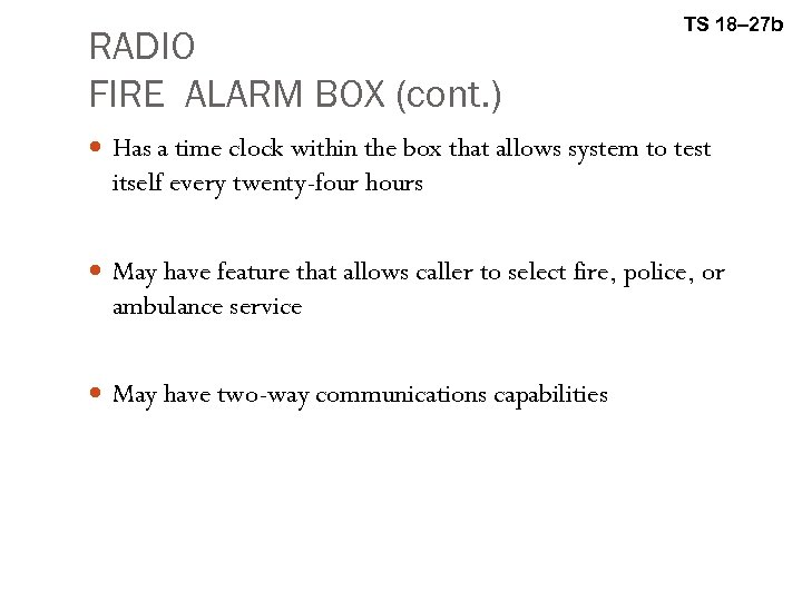 RADIO FIRE ALARM BOX (cont. ) TS 18– 27 b Has a time clock