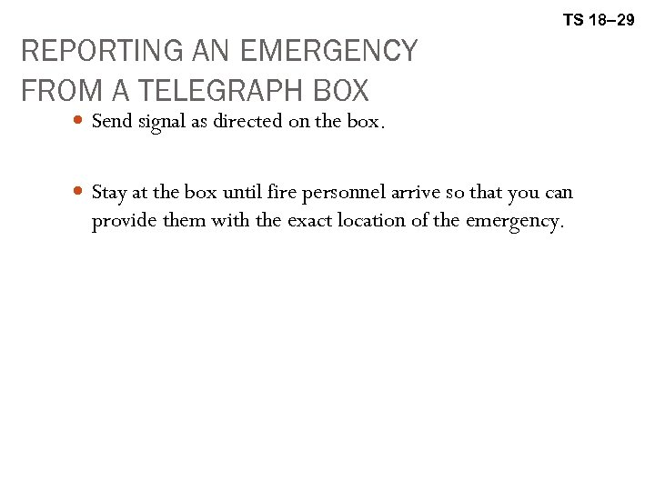 TS 18– 29 REPORTING AN EMERGENCY FROM A TELEGRAPH BOX Send signal as directed