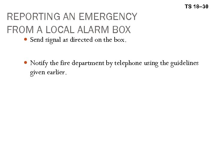 TS 18– 30 REPORTING AN EMERGENCY FROM A LOCAL ALARM BOX Send signal as