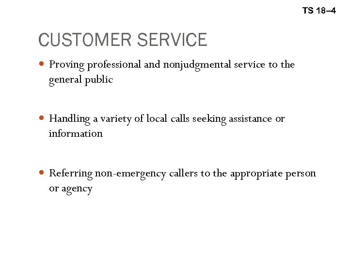 TS 18– 4 CUSTOMER SERVICE Proving professional and nonjudgmental service to the general public