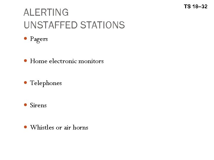 ALERTING UNSTAFFED STATIONS Pagers Home electronic monitors Telephones Sirens Whistles or air horns TS