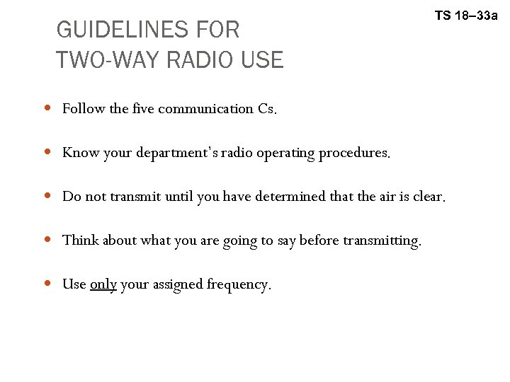 GUIDELINES FOR TWO-WAY RADIO USE TS 18– 33 a Follow the five communication Cs.