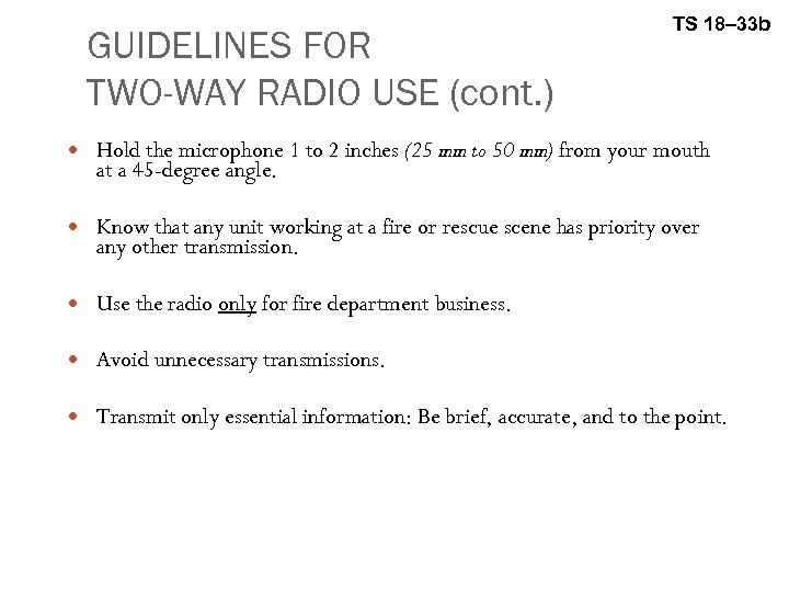 GUIDELINES FOR TWO-WAY RADIO USE (cont. ) TS 18– 33 b Hold the microphone