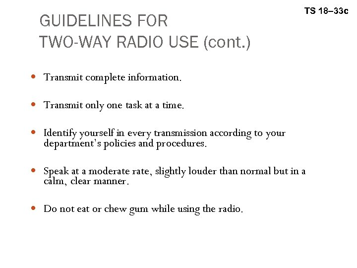GUIDELINES FOR TWO-WAY RADIO USE (cont. ) TS 18– 33 c Transmit complete information.