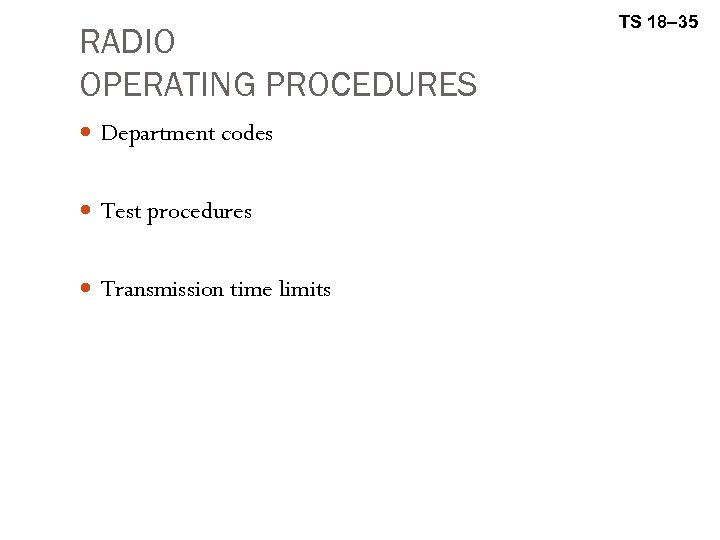 RADIO OPERATING PROCEDURES Department codes Test procedures Transmission time limits TS 18– 35