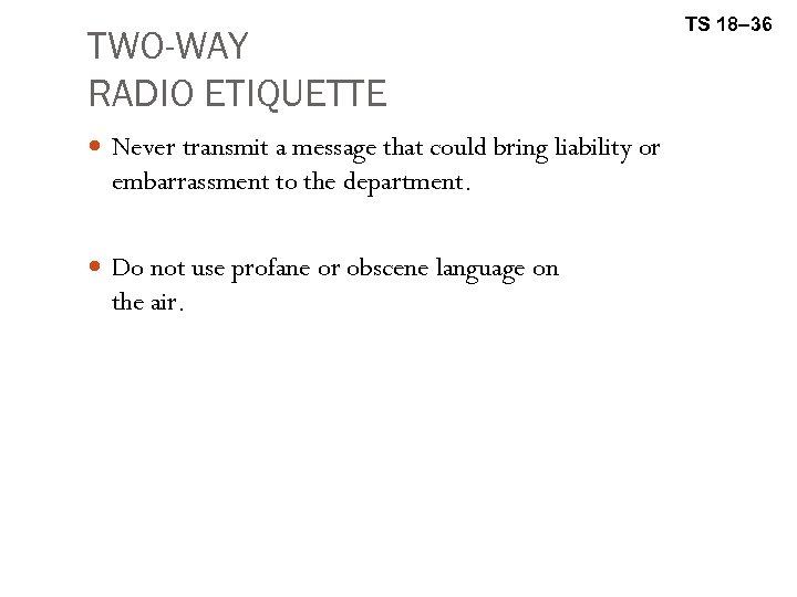 TWO-WAY RADIO ETIQUETTE Never transmit a message that could bring liability or embarrassment to