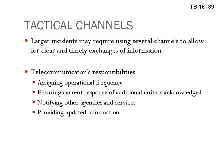 TS 18– 39 TACTICAL CHANNELS Larger incidents may require using several channels to allow