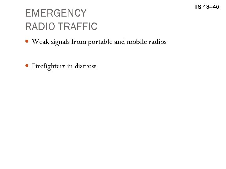 EMERGENCY RADIO TRAFFIC Weak signals from portable and mobile radios Firefighters in distress TS