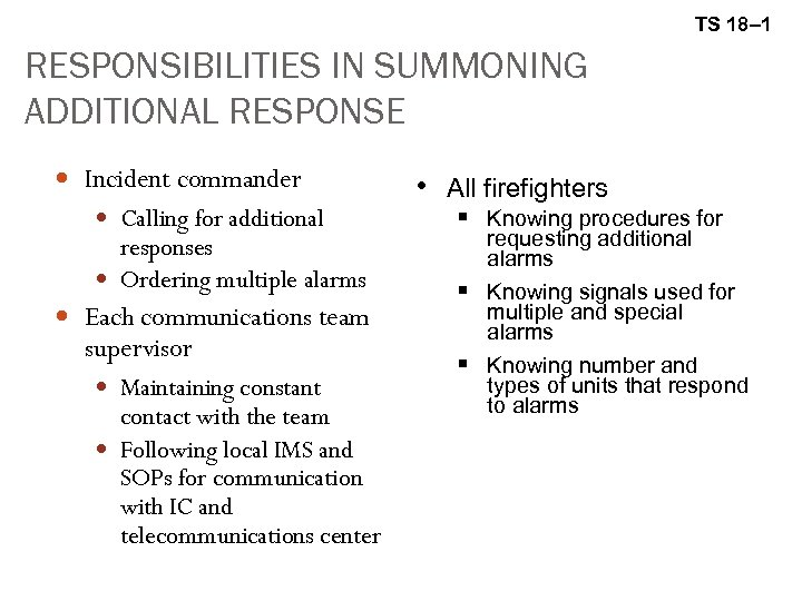 TS 18– 1 RESPONSIBILITIES IN SUMMONING ADDITIONAL RESPONSE Incident commander Calling for additional responses