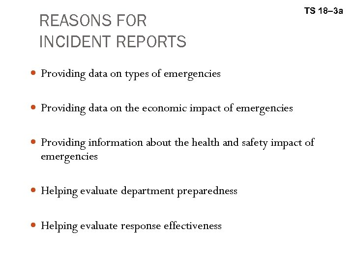 REASONS FOR INCIDENT REPORTS TS 18– 3 a Providing data on types of emergencies