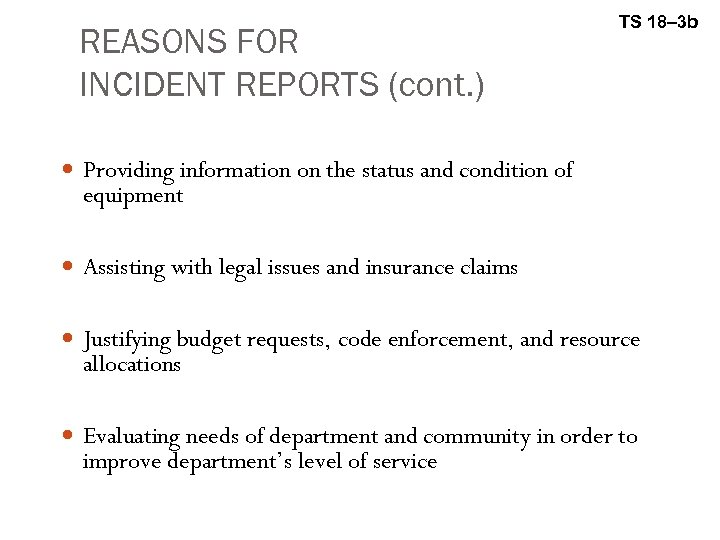 REASONS FOR INCIDENT REPORTS (cont. ) TS 18– 3 b Providing information on the
