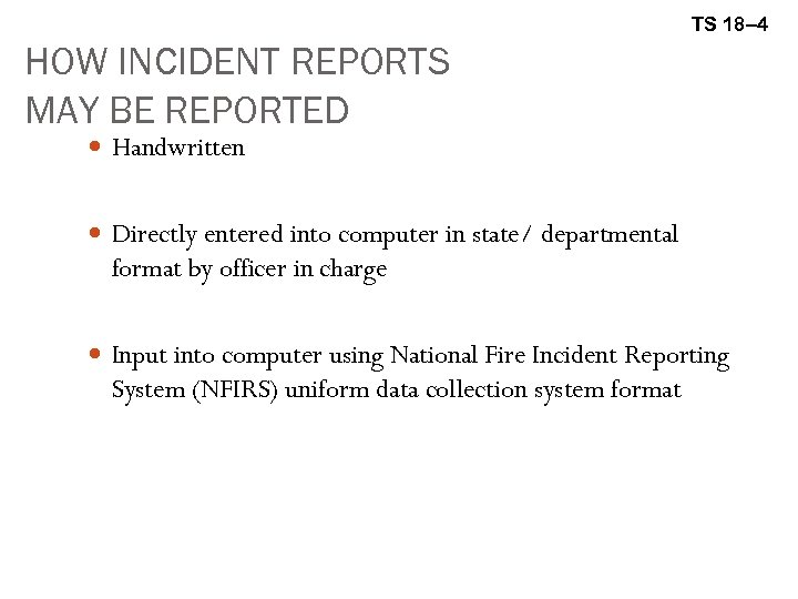 TS 18– 4 HOW INCIDENT REPORTS MAY BE REPORTED Handwritten Directly entered into computer