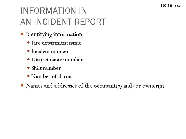 INFORMATION IN AN INCIDENT REPORT TS 18– 5 a Identifying information Fire department name