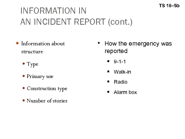 INFORMATION IN AN INCIDENT REPORT (cont. ) Information about structure Type Primary use Construction